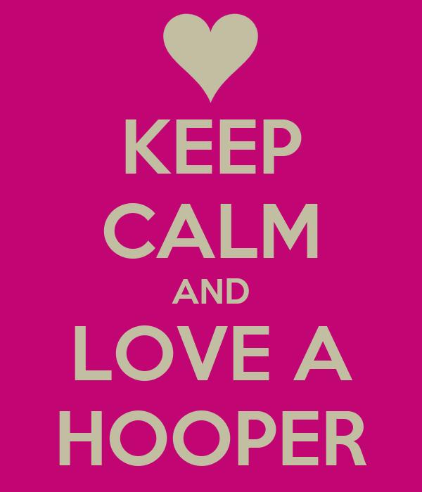 KEEP CALM AND LOVE A HOOPER