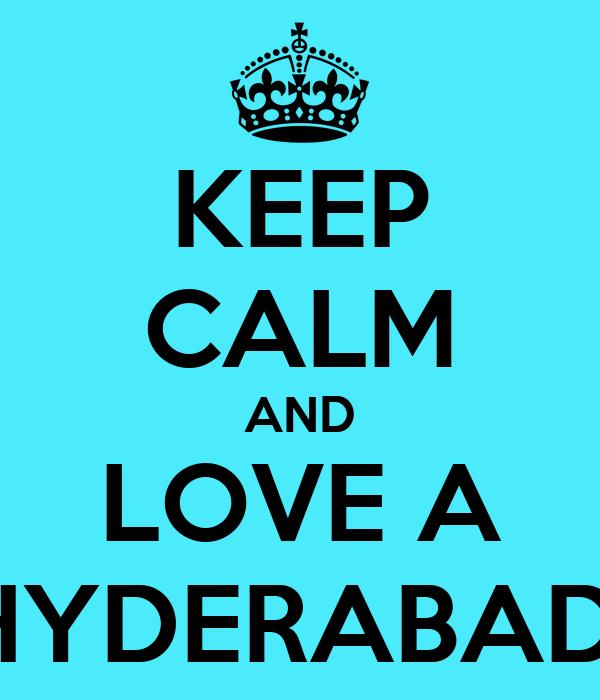 KEEP CALM AND LOVE A HYDERABADI
