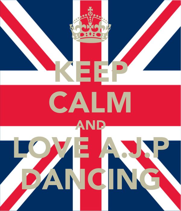 KEEP CALM AND LOVE A.J.P DANCING