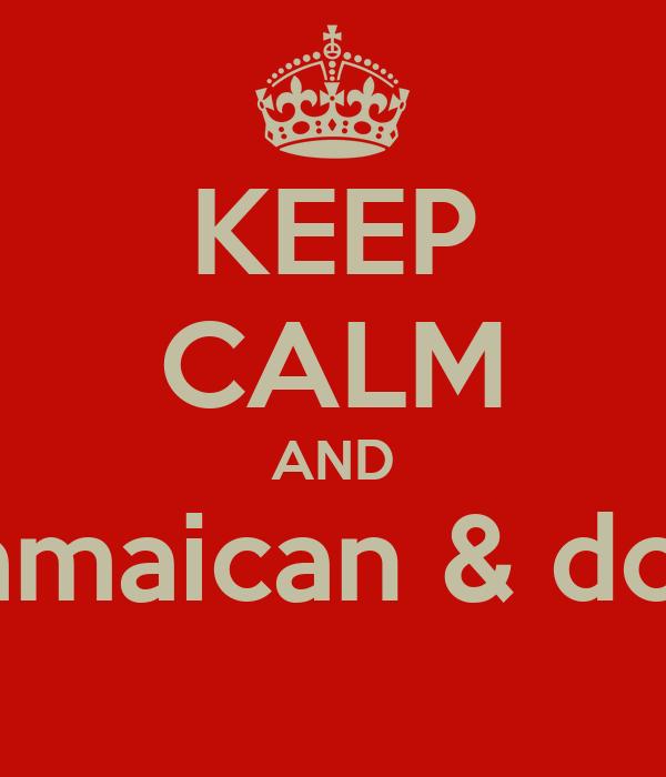 KEEP CALM AND love a jamaican & dominican