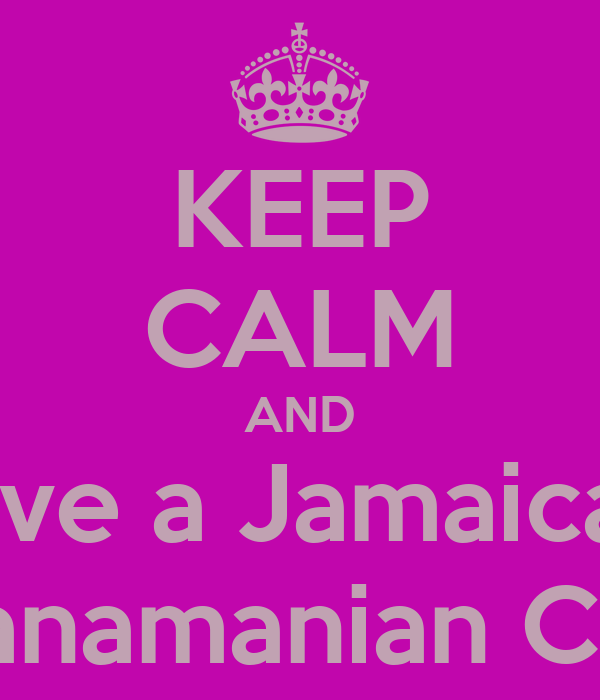 KEEP CALM AND Love a Jamaican  & Panamanian Chick