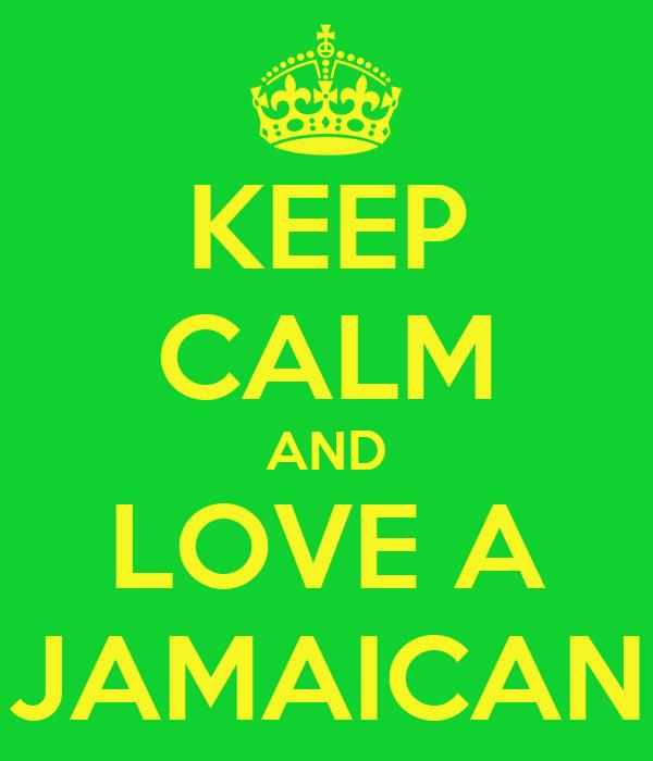 KEEP CALM AND LOVE A JAMAICAN