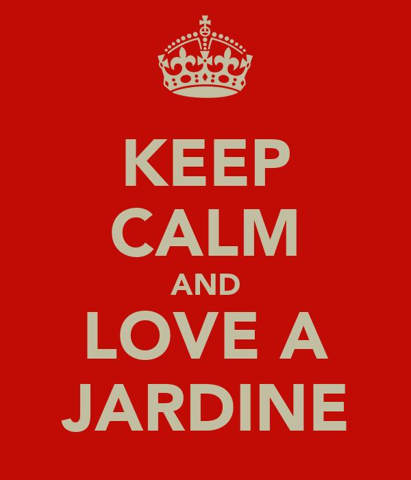 KEEP CALM AND LOVE A JARDINE