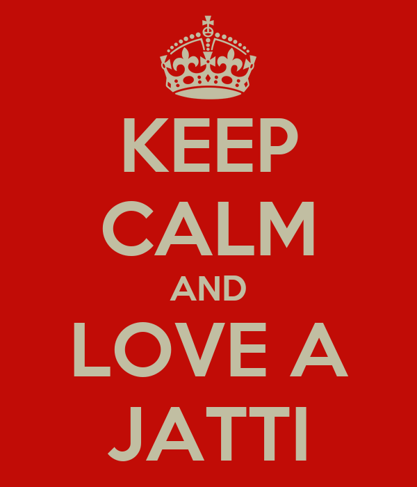 KEEP CALM AND LOVE A JATTI