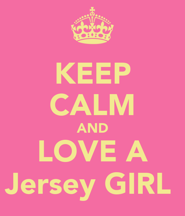 KEEP CALM AND LOVE A Jersey GIRL♥