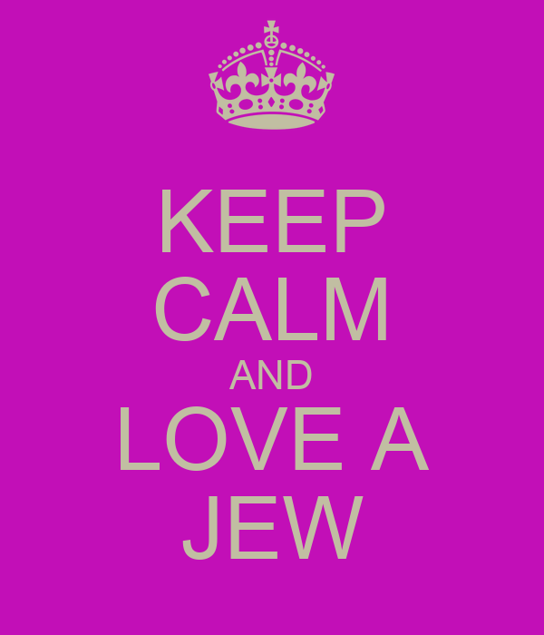 KEEP CALM AND LOVE A JEW