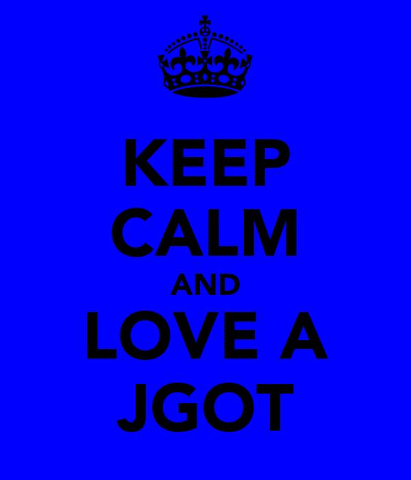 KEEP CALM AND LOVE A JGOT