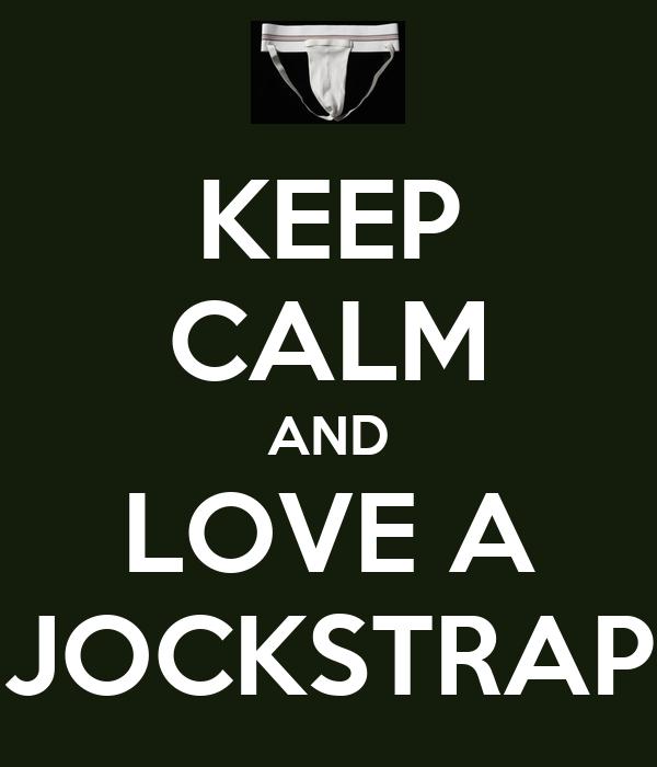 KEEP CALM AND LOVE A JOCKSTRAP