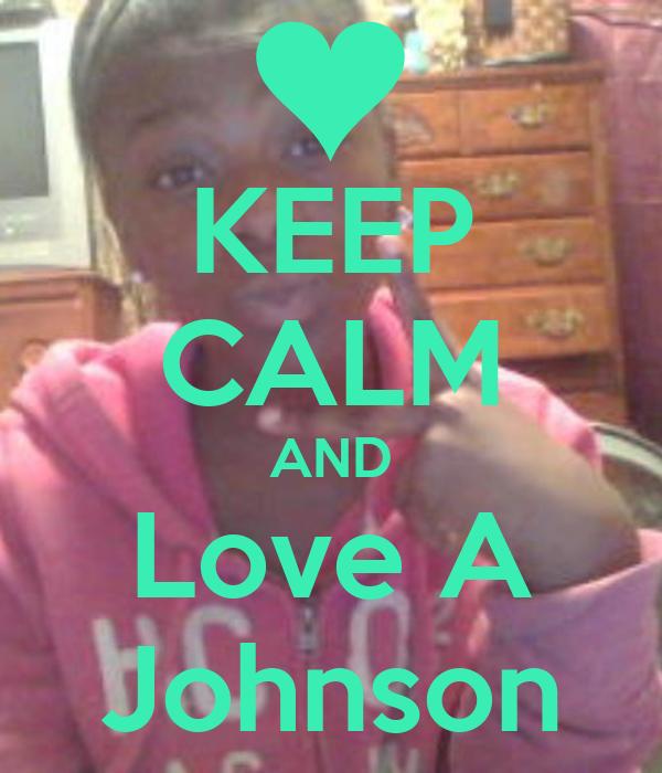 KEEP CALM AND Love A Johnson