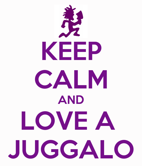KEEP CALM AND LOVE A  JUGGALO