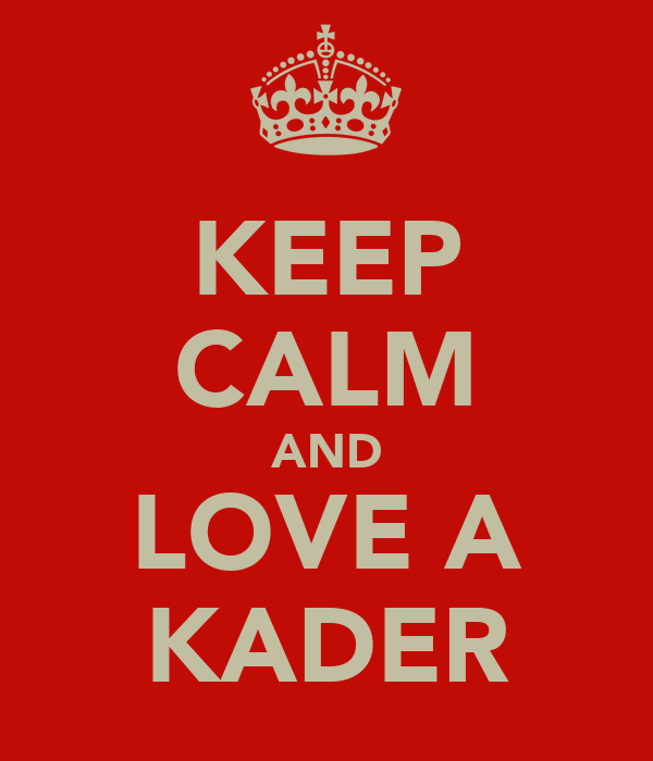 KEEP CALM AND LOVE A KADER
