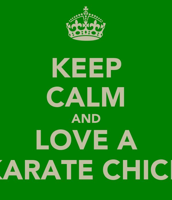 KEEP CALM AND LOVE A KARATE CHICK