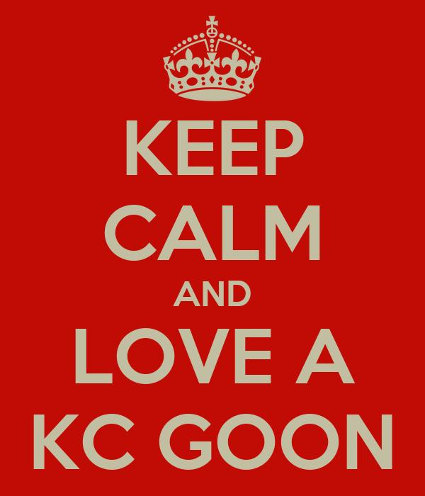 KEEP CALM AND LOVE A KC GOON