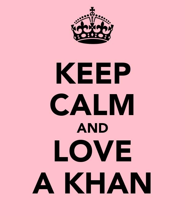 KEEP CALM AND LOVE A KHAN