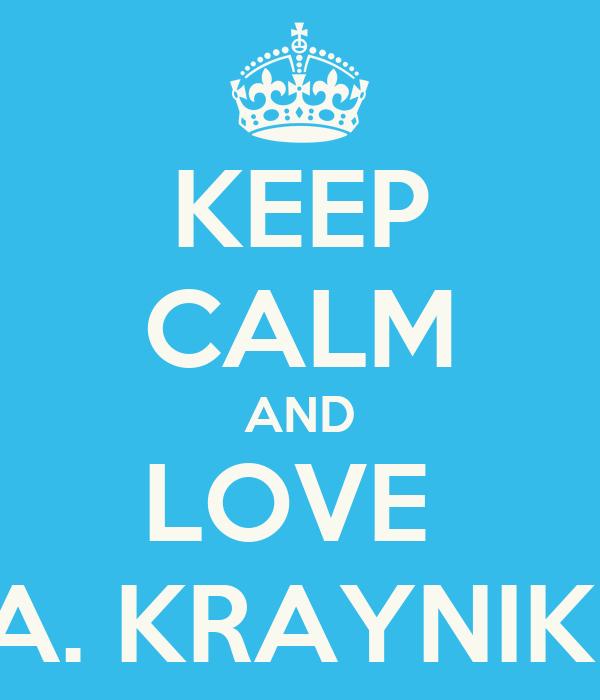 KEEP CALM AND LOVE  A. KRAYNIK