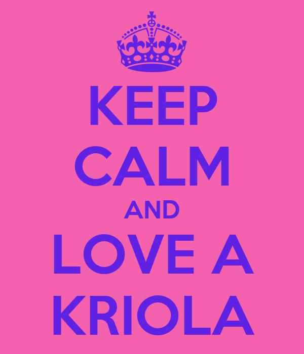 KEEP CALM AND LOVE A KRIOLA
