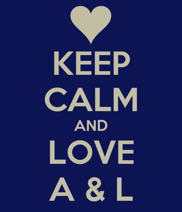 KEEP CALM AND LOVE A & L