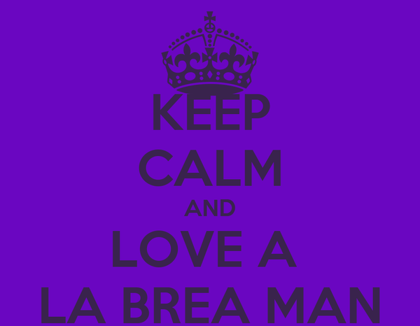 KEEP CALM AND LOVE A  LA BREA MAN