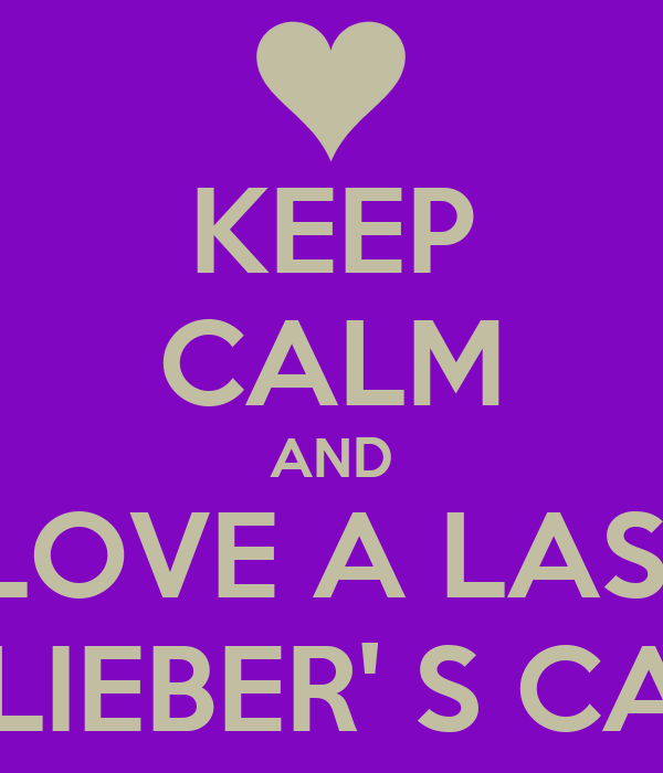 KEEP CALM AND LOVE A LAS  BELIEBER' S CALI