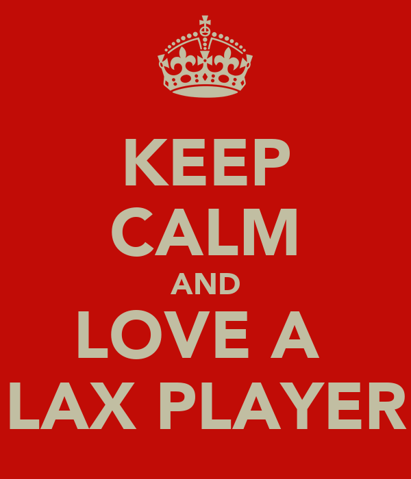 KEEP CALM AND LOVE A  LAX PLAYER