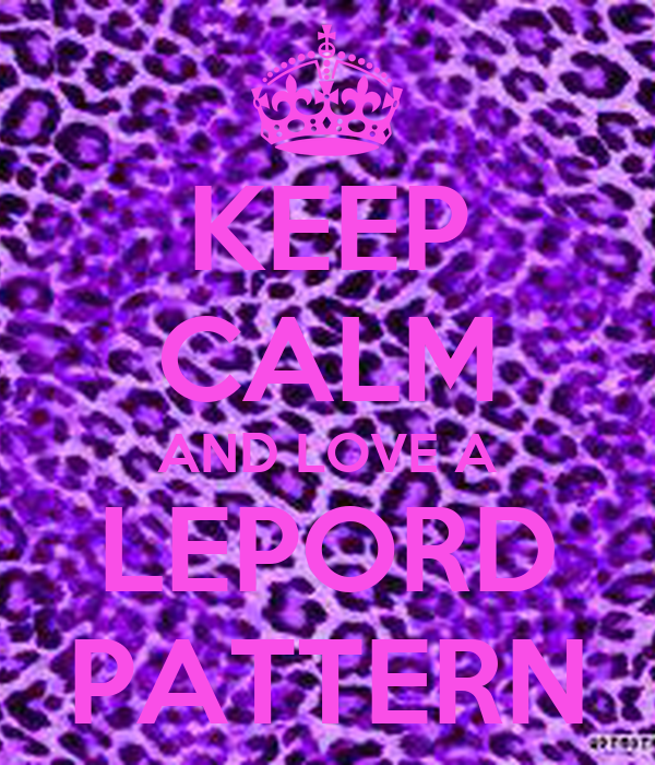 KEEP CALM AND LOVE A LEPORD PATTERN