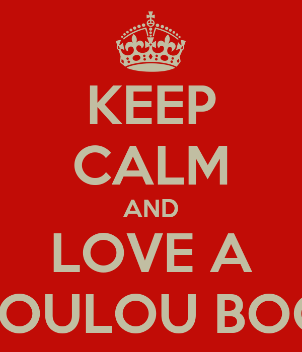 KEEP CALM AND LOVE A LOULOU BOO