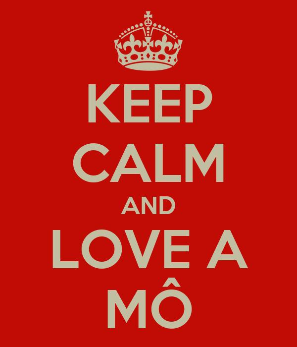 KEEP CALM AND LOVE A MÔ