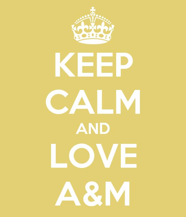 KEEP CALM AND LOVE A&M