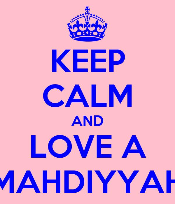 KEEP CALM AND LOVE A MAHDIYYAH