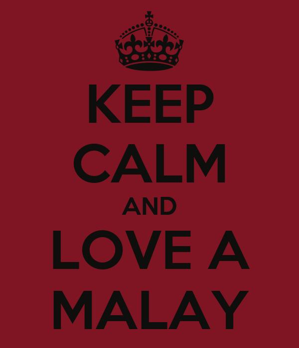 KEEP CALM AND LOVE A MALAY