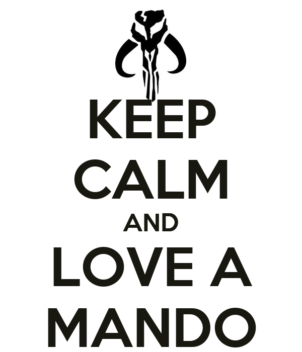 KEEP CALM AND LOVE A MANDO