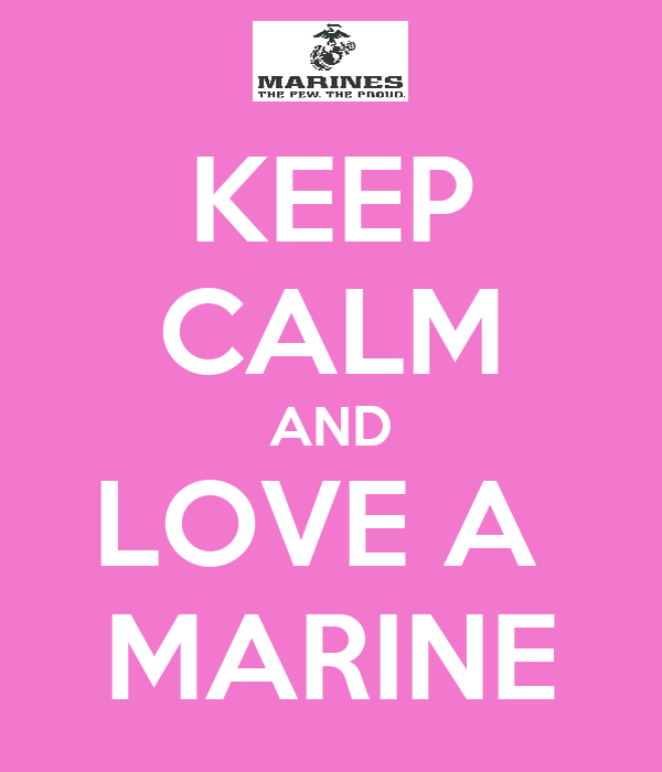 KEEP CALM AND LOVE A  MARINE