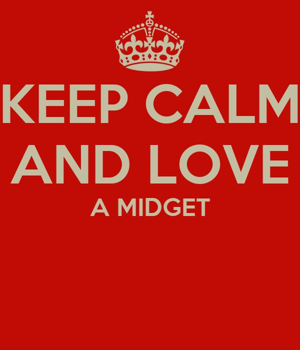 KEEP CALM AND LOVE A MIDGET