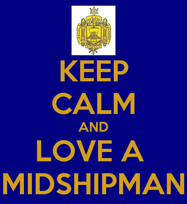 KEEP CALM AND LOVE A  MIDSHIPMAN