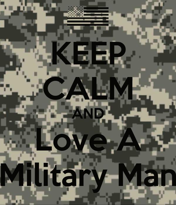 KEEP CALM AND Love A Military Man