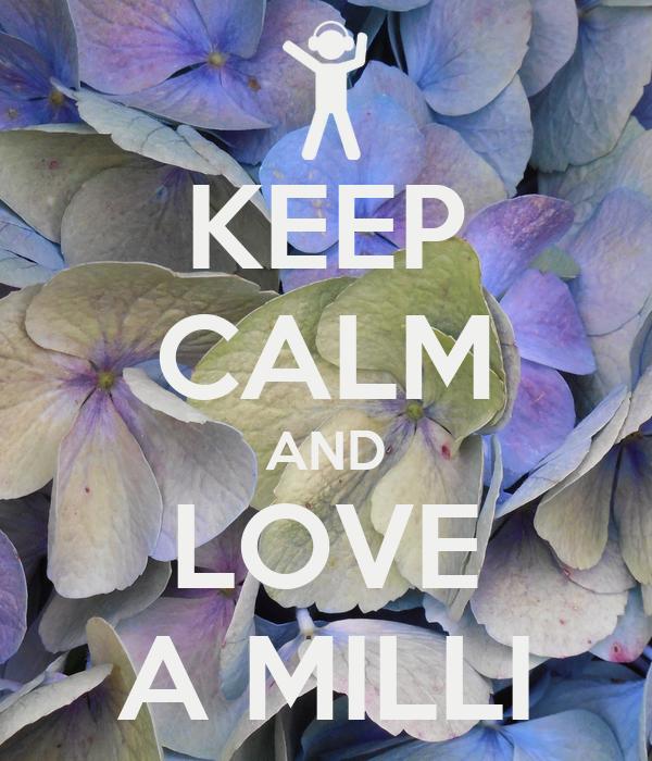 KEEP CALM AND LOVE A MILLI