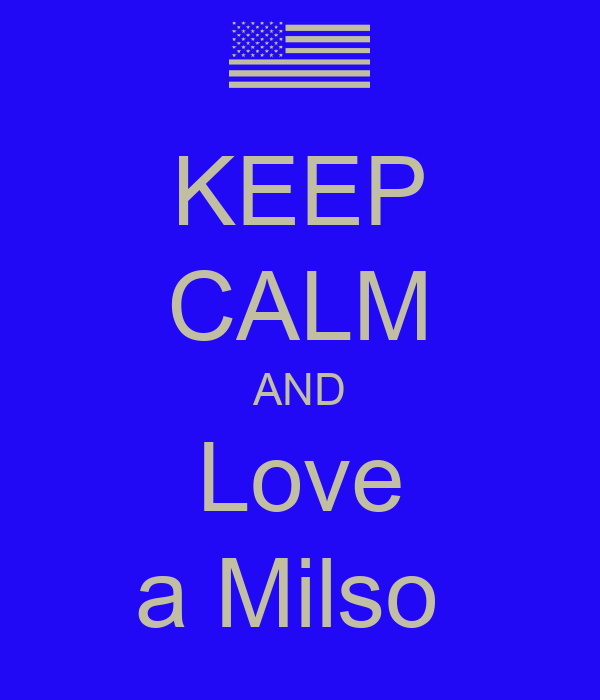 KEEP CALM AND Love a Milso
