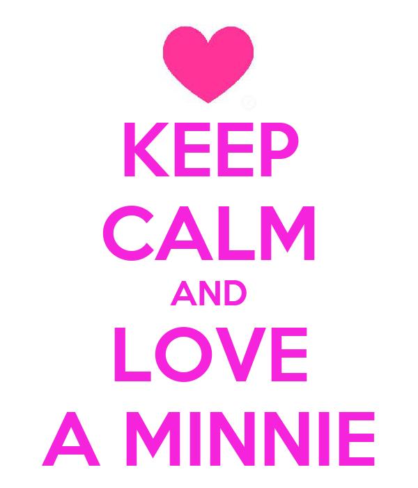 KEEP CALM AND LOVE A MINNIE