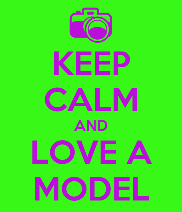 KEEP CALM AND LOVE A MODEL
