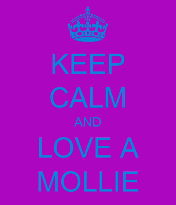KEEP CALM AND LOVE A MOLLIE