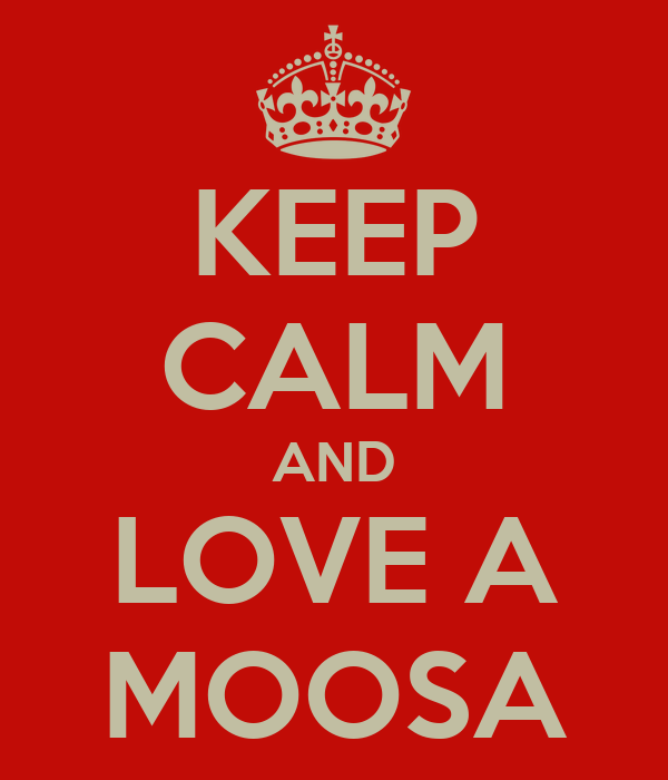 KEEP CALM AND LOVE A MOOSA