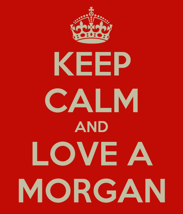 KEEP CALM AND LOVE A MORGAN