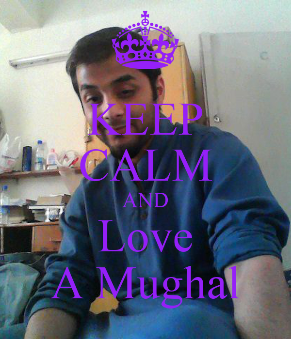 KEEP CALM AND Love A Mughal