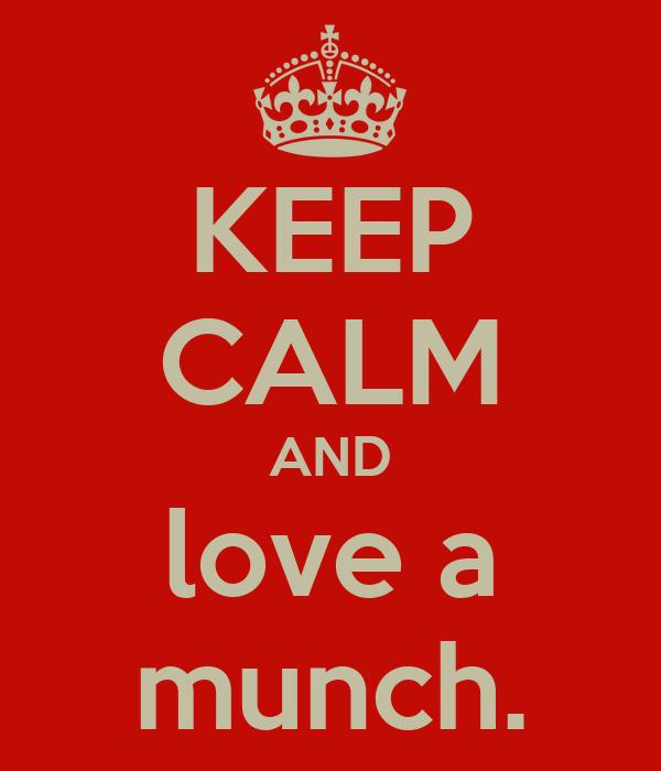 KEEP CALM AND love a munch.