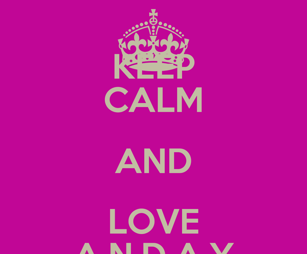 KEEP CALM AND LOVE A.N.D.A.Y