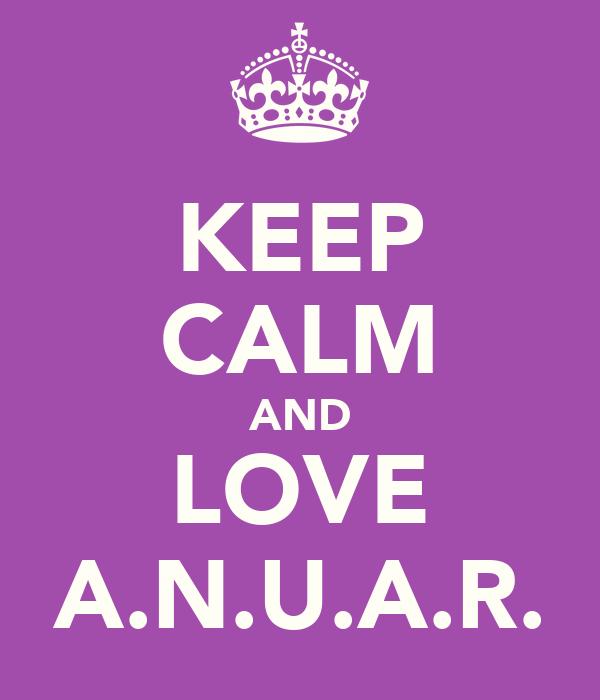 KEEP CALM AND LOVE A.N.U.A.R.