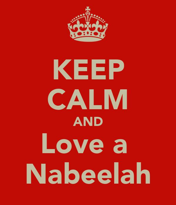 KEEP CALM AND Love a  Nabeelah