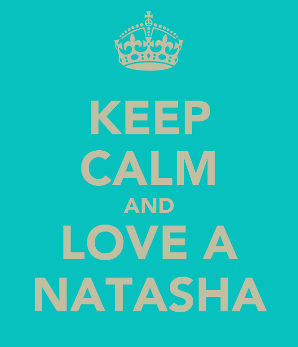 KEEP CALM AND LOVE A NATASHA