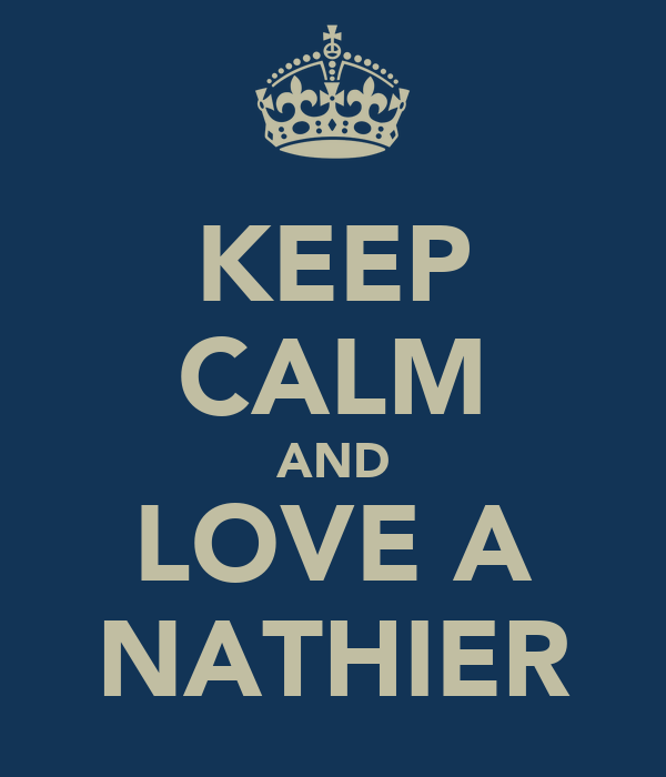 KEEP CALM AND LOVE A NATHIER