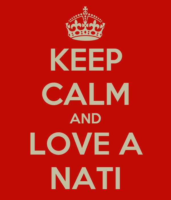 KEEP CALM AND LOVE A NATI